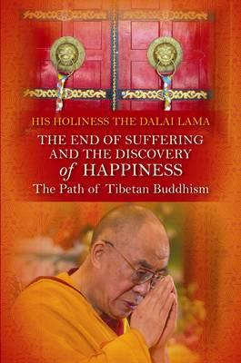 The End of Suffering and the Discovery of Happiness: The Path of Tibetan Buddhism - The Dalai Lama, His Holiness