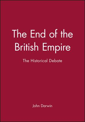 The End of the British Empire - Darwin, John