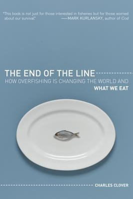 The End of the Line: How Overfishing Is Changing the World and What We Eat - Clover, Charles