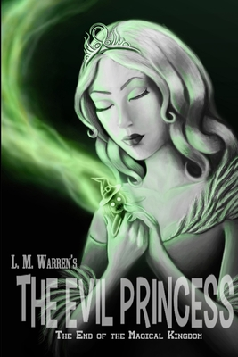 The End of the Magical Kingdom: The Evil Princess - Warren, L M