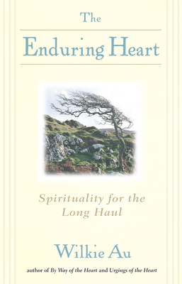 The Enduring Heart: Spirituality for the Long Haul - Au, Wilkie