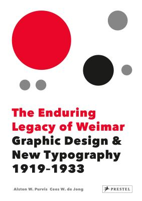 The Enduring Legacy of Weimar: Graphic Design & New Typography 1919-1933 - De, Jong,,Cees,W., and Purvis, Alston