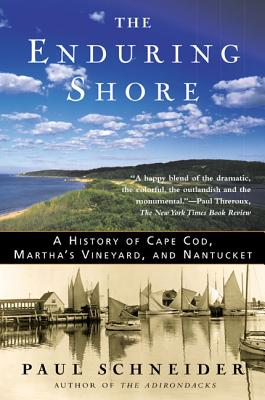 The Enduring Shore: A History of Cape Cod, Martha's Vineyard, and Nantucket - Schneider, Paul