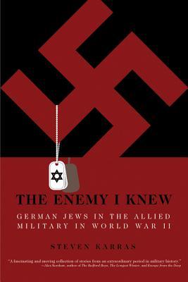 The Enemy I Knew: German Jews in the Allied Military in World War II - Karras, Steven