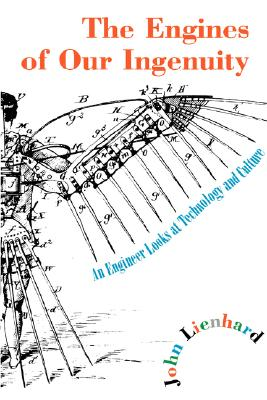 The Engines of Our Ingenuity: An Engineer Looks at Technology and Culture - Lienhard, John H, Dr.