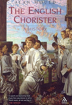The English Chorister: A History - Mould, Alan
