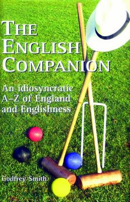 The English Companion: An Idiosyncratic A to Z of England and Englishness - Smith, Godfrey
