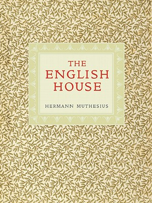 The English House: Hermann Muthesius - Sharp, Dennis (Editor)