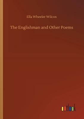 The Englishman and Other Poems - Wilcox, Ella Wheeler