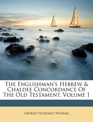 The Englishman's Hebrew and Chaldee Concordance of the Old Testament, Volume 1 - Wigram, George V