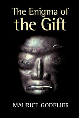 The Enigma of the Gift - Godelier, Maurice, and Scott, Nora (Translated by)