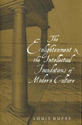 The Enlightenment and the Intellectual Foundations of Modern Culture - Dupre, Louis K