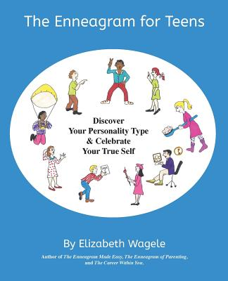 The Enneagram for Teens: Discover Your Personality Type and Celebrate Your True Self - Wagele, Elizabeth