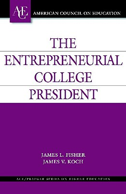 The Entrepreneurial College President - Fisher, James L, and Koch, James V