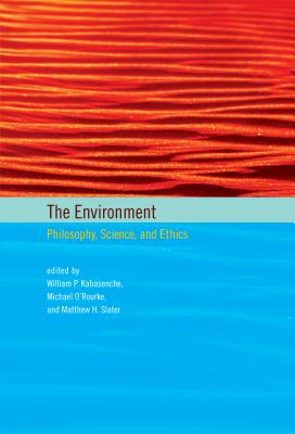 The Environment: Philosophy, Science, and Ethics - Kabasenche, William P (Editor), and O'Rourke, Michael (Editor), and Slater, Matthew H (Editor)