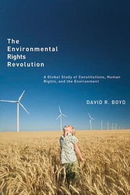The Environmental Rights Revolution: A Global Study of Constitutions, Human Rights and the Environment - Boyd, David R.