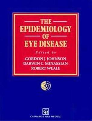 The Epidemiology of Eye Disease - Johnson, Gordon J (Editor), and Minassian, Darwin C (Editor), and Weale, Robert (Editor)