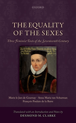 The Equality of the Sexes: Three Feminist Texts of the Seventeenth Century - Clarke, Desmond M.