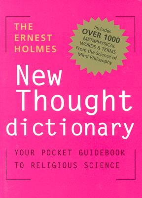 The Ernest Holmes Dictionary of New Thought: Your Pocket Guidebook to Religious Science - Holmes, Ernest