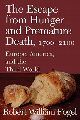The Escape from Hunger and Premature Death, 1700 2100: Europe, America, and the Third World - Fogel, Robert William, Professor, and Smith, Richard (Editor), and De Vries, Jan (Editor)