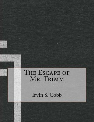 The Escape of Mr. Trimm - Cobb, Irvin S