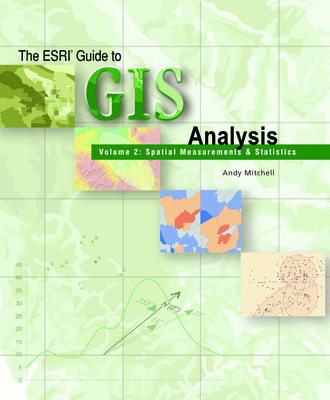 The ESRI Guide to GIS Analysis, Volume 2: Spatial Measurements and Statistics - Mitchell, Andy