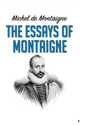 The Essays of Montaigne - Montaigne, Michel