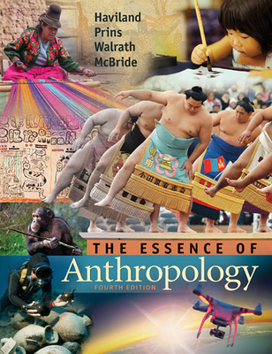 The Essence of Anthropology - Haviland, William A., and Walrath, Dana, and McBride, Bunny
