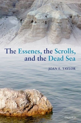 The Essenes, the Scrolls, and the Dead Sea - Taylor, Joan E.