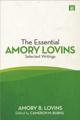 The Essential Amory Lovins: Selected Writings - Lovins, Amory B