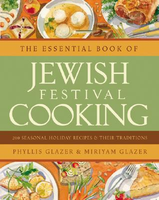 The Essential Book of Jewish Festival Cooking: 200 Seasonal Holiday Recipes and Their Traditions - Glazer, Phyllis, and Glazer, Miriyam, PH.D.