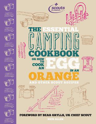 The Essential Camping Cookbook: Or How to Cook an Egg in An Orange and Other Scout Recipes - Allen, Nick