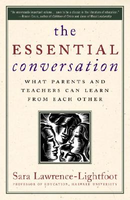 The Essential Conversation: What Parents and Teachers Can Learn from Each Other - Lawrence-Lightfoot, Sara