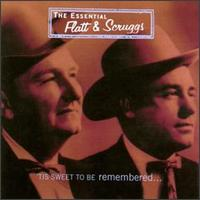 The Essential Flatt & Scruggs: 'Tis Sweet to Be Remembered - Flatt & Scruggs