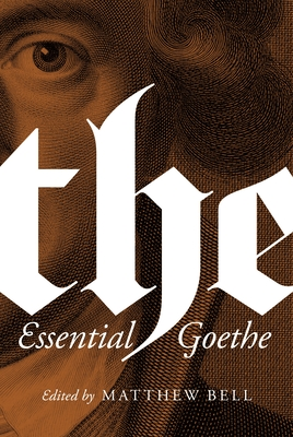The Essential Goethe - Von Goethe, Johann Wolfgang, and Bell, Matthew (Introduction by)
