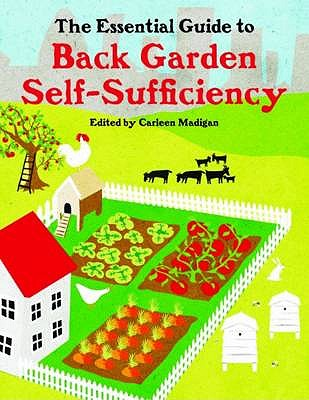 The Essential Guide to Back Garden Self-Sufficiency - Madigan, Carleen