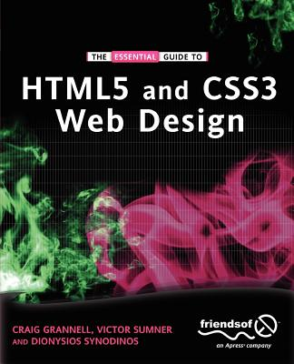 The Essential Guide to HTML5 and CSS3 Web Design - Grannell, Craig, and Sumner, Victor, and Synodinos, Dionysios