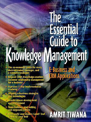 The Essential Guide to Knowledge Management: E-Business and Crm Applications - Tiwana, Amrit
