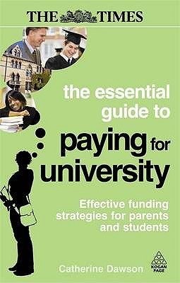 The Essential Guide to Paying for University: Effective Funding Strategies for Parents and Students - Dawson, Catherine, Dr.