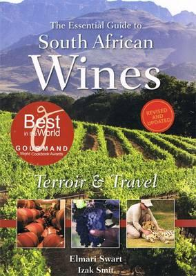 The Essential Guide to South African Wines - Swart, Elmari, and Smit, Izac