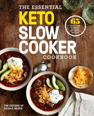 The Essential Keto Slow Cooker Cookbook: 65 Low-Carb, High-Fat, No-Fuss Ketogenic Recipes: A Keto Diet Cookbook - Editors of Rodale Books