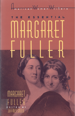 The Essential Margaret Fuller by Margaret Fuller - Fuller, Margaret, and Steele, Jeffrey (Editor)