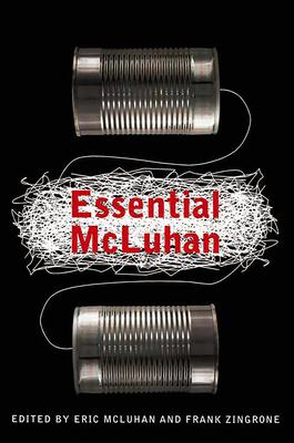 The Essential McLuhan - McLuhan, Eric, Ph.D. (Editor)