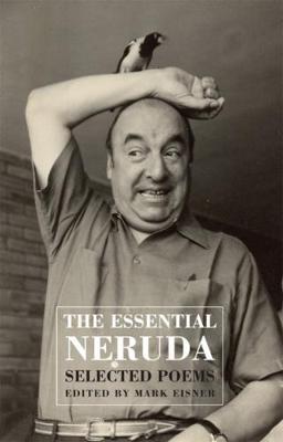 The Essential Neruda: Selected Poems - Neruda, Pablo
