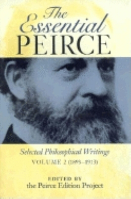 The Essential Peirce, Volume 2: Selected Philosophical Writings (1893-1913) - Peirce Edition Project (Editor)