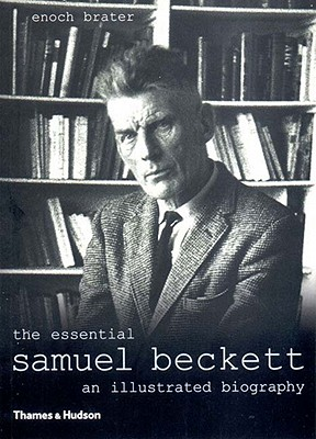 The Essential Samuel Beckett: An Illustrated Biography - Brater, Enoch