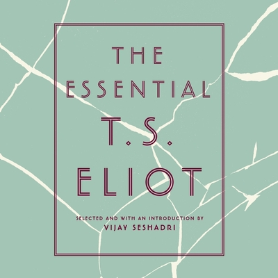 The Essential T.S. Eliot - Seshadri, Vijay (Read by), and Eliot, T S (Read by), and Halpern, Daniel (Read by)