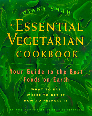 The Essential Vegetarian Cookbook: Your Guide to the Best Foods on Earth - Shaw, Diana