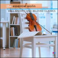 The Essential Violin: Well-Known and Beloved Classics - Adele Anthony (violin); Barbara Brown (piano); Barbara Jane Gilby (violin); Beryl Kimber (violin); Caroline Almonte (piano);...