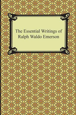 The Essential Writings of Ralph Waldo Emerson - Emerson, Ralph Waldo